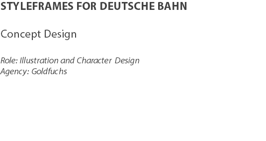 STYLEFRAMES FOR DEUTSCHE BAHN Concept Design Role: Illustration and Character Design Agency: Goldfuchs
