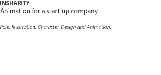 INSHARITY Animation for a start up company Role: Illustration, Character Design and Animation.